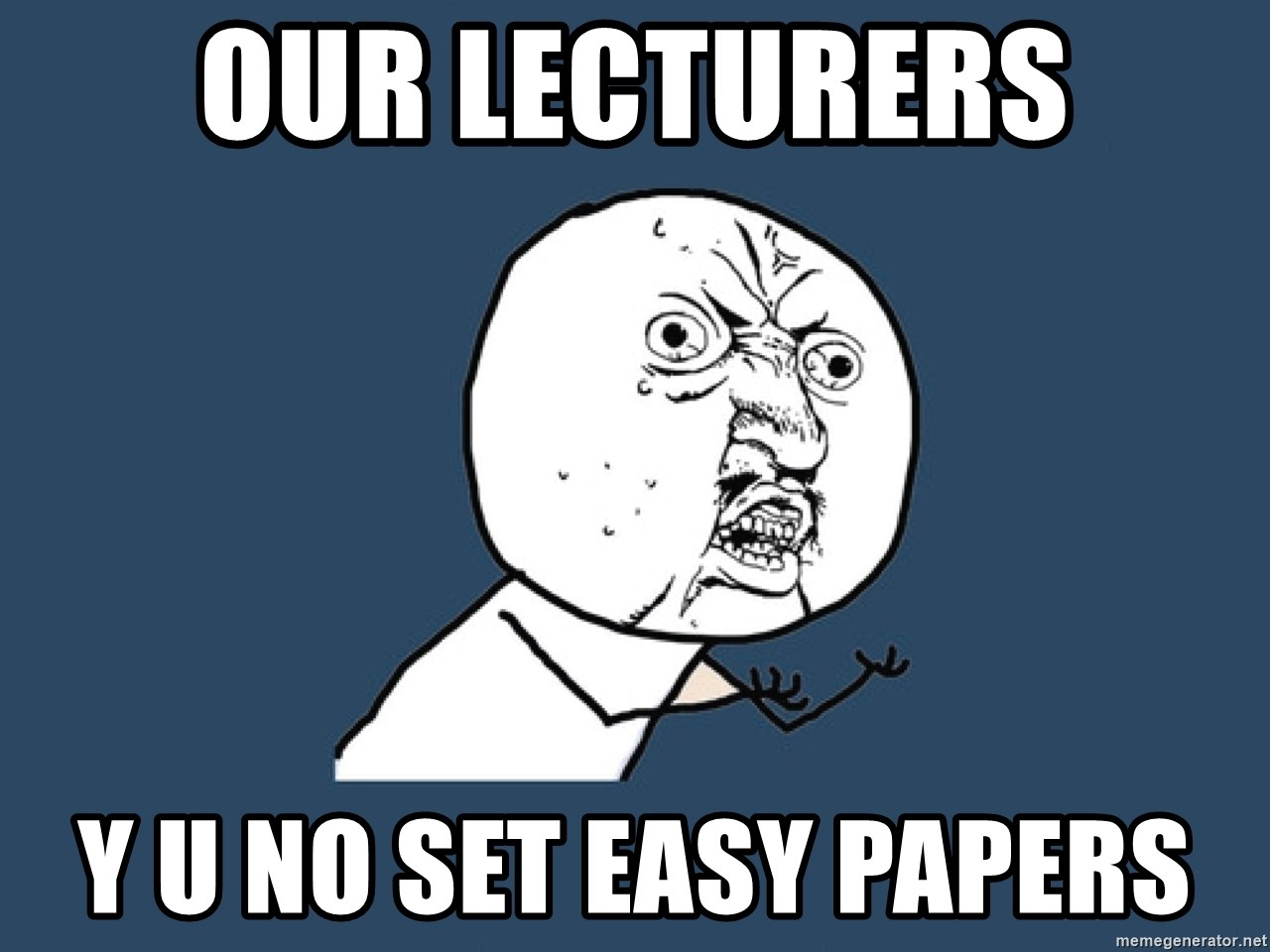 Y U No - our lecturers y u no set easy papers