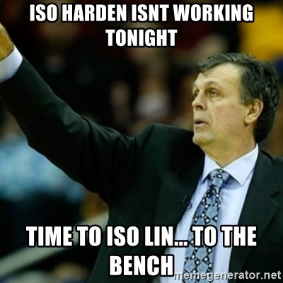 Kevin McFail Meme - ISO HARDEN ISNT WORKING TONIGHT TIME TO ISO LIN... to the bench