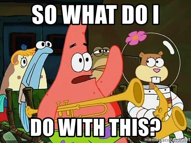 Patrick:Is mayonnaise an instrument? - So what do I  do with this?