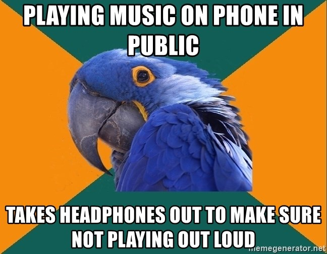 Paranoid Parrot - Playing music on phone in public takes headphones out to make sure not playing out loud