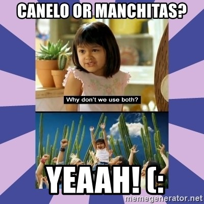 Why don't we use both girl - canelo or manchitas?  yeaah! (: