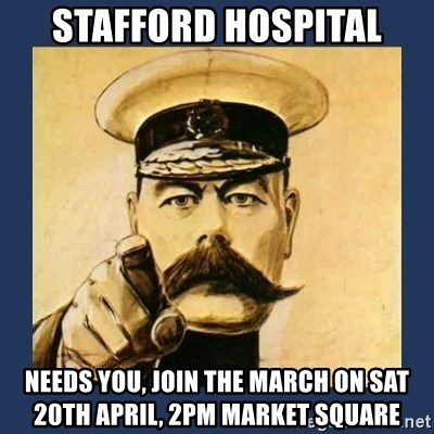 your country needs you - STAFFORD HOSPITAL NEEDS YOU, Join the march on sat 20th april, 2pm market square