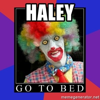 go to bed clown  - HALEY