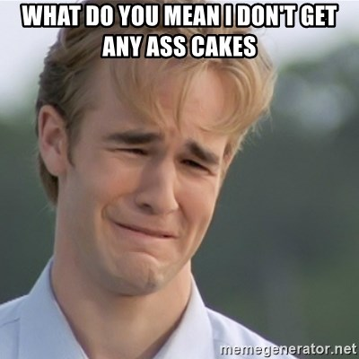 Dawson's Creek - What do you mean I don't get any ass cakes