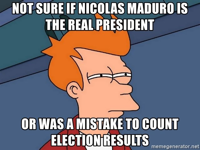 Futurama Fry - not sure if nicolas maduro is the real president or was a mistake to count election results