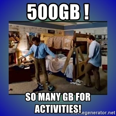 There's so much more room - 500gb ! so many gb for activities!