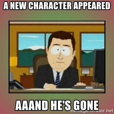 aaaand its gone - A new character appeared aaand he's gone