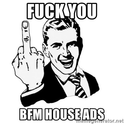 middle finger - FUCK YOU BFM HOUSE ADS