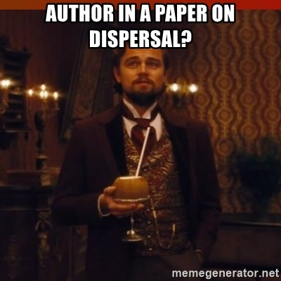 you had my curiosity dicaprio - author in a paper on dispersal?