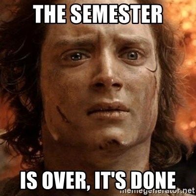 frodo it's over - The semester Is over, it's done