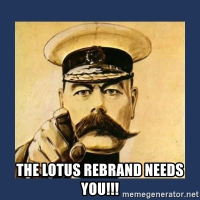 your country needs you -  The LOTUS REBRAND needs YOU!!!