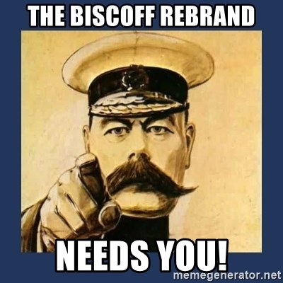 your country needs you - tHE BISCOFF REBRAND needs YOU!