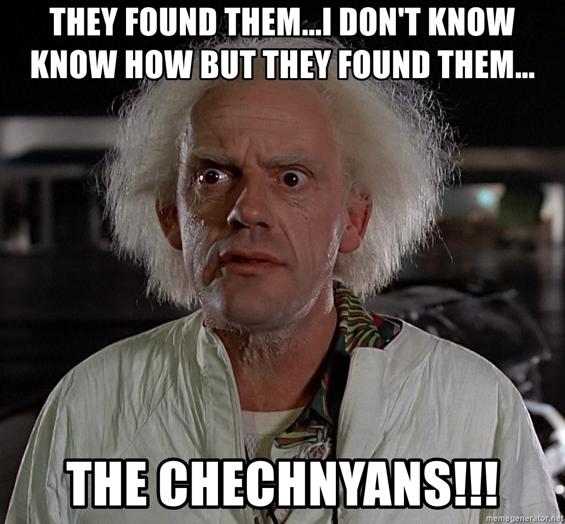 Back To The Future Doctor - they found them...i don't know know how but they found them... the chechnyans!!!