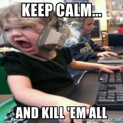 angry gamer girl - Keep calm... and kill 'em all