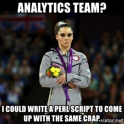 Unimpressed McKayla Maroney - analytics team? I could write a perl script to come up with the same crap.