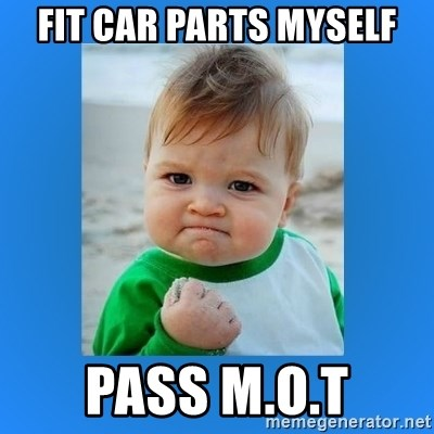 yes baby 2 - Fit car parts myself Pass M.O.T