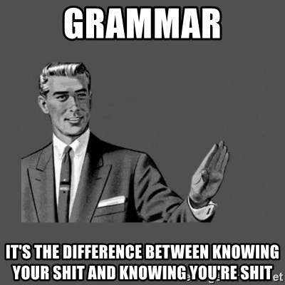Grammar Guy - Grammar it's the difference between knowing your shit and knowing you're shit