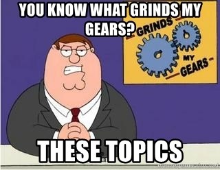 Grinds My Gears Peter Griffin - You know what grinds my gears? These topics