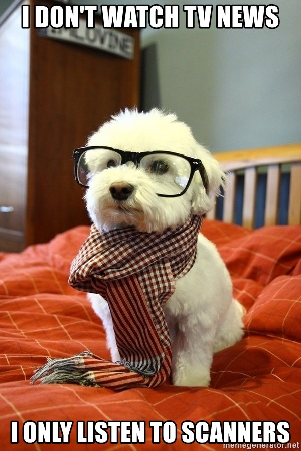 hipster dog - I DON'T WATCH TV NEWS I ONLY LISTEN TO SCANNERS