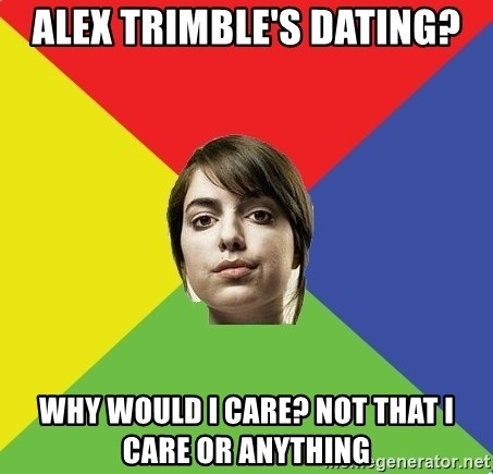 Non Jealous Girl - alex trimble's dating? why would i care? not that i care or anything