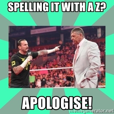 CM Punk Apologize! - spelling it with a z? APOLOGISE!