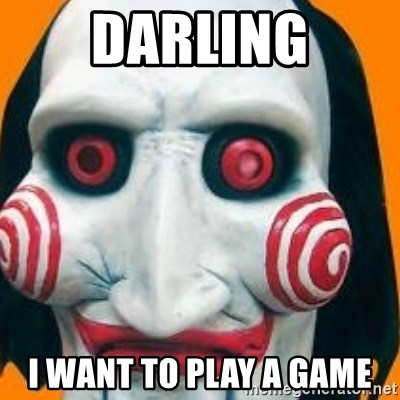 Jigsaw from saw evil - DARLING I WANT TO PLAY A GAME