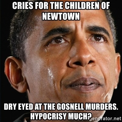 Obama Crying - cries for the children of newtown dry eyed at the gosnell murders. Hypocrisy much?