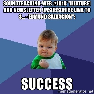 """Success Kid - soundtracking-web #1018 """"[FEATURE] Add newsletter unsubscribe link to s... - Edmund Salvacion"""":  success"""