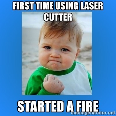 yes baby 2 - FIRST TIME USING LASER CUTTER STARTED A FIRE
