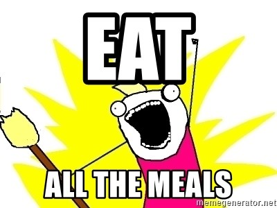 X ALL THE THINGS - eat all the meals