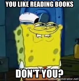 Spongebob Thread - You like reading books Don't you?