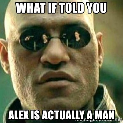 What If I Told You - what if told you alex is actually a man