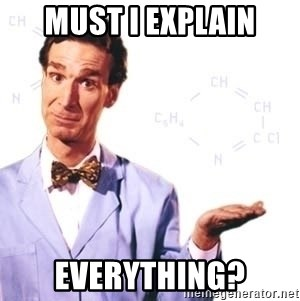 Bill Nye - must I explain everything?