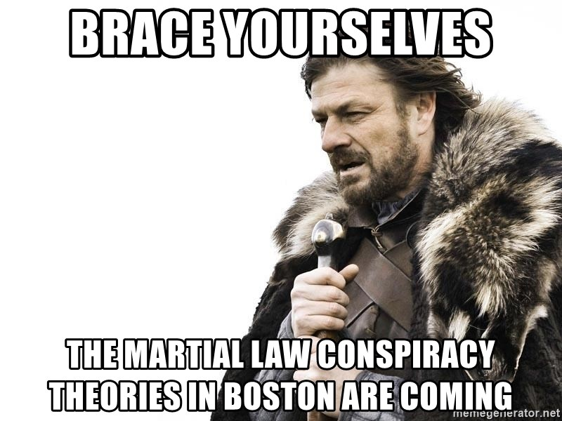 Winter is Coming - Brace yoursElves The martial law consPiracy theories in Boston are coming