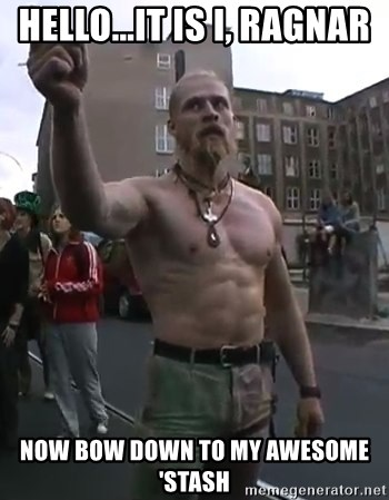 Techno Viking - Hello...It is i, Ragnar now bow down to my awesome 'stash