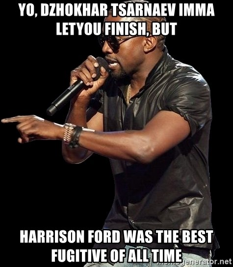 Kanye West - Yo, Dzhokhar Tsarnaev Imma letyou finish, but Harrison ford was the best fugitive of all time