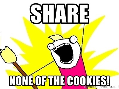 X ALL THE THINGS - share nONE OF THE COOKIES!