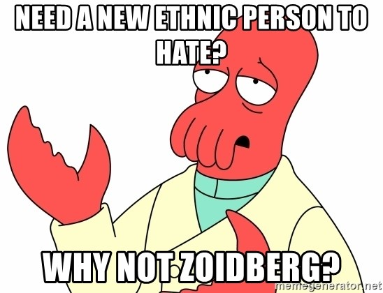 Why not zoidberg? - Need a new ethnic person to hate? Why not zoidberg?