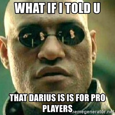 What If I Told You - what if i told u that darius is is for pro players