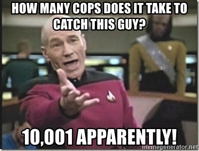 star trek wtf - How many cops does it take to catch this guy? 10,001 apparently!