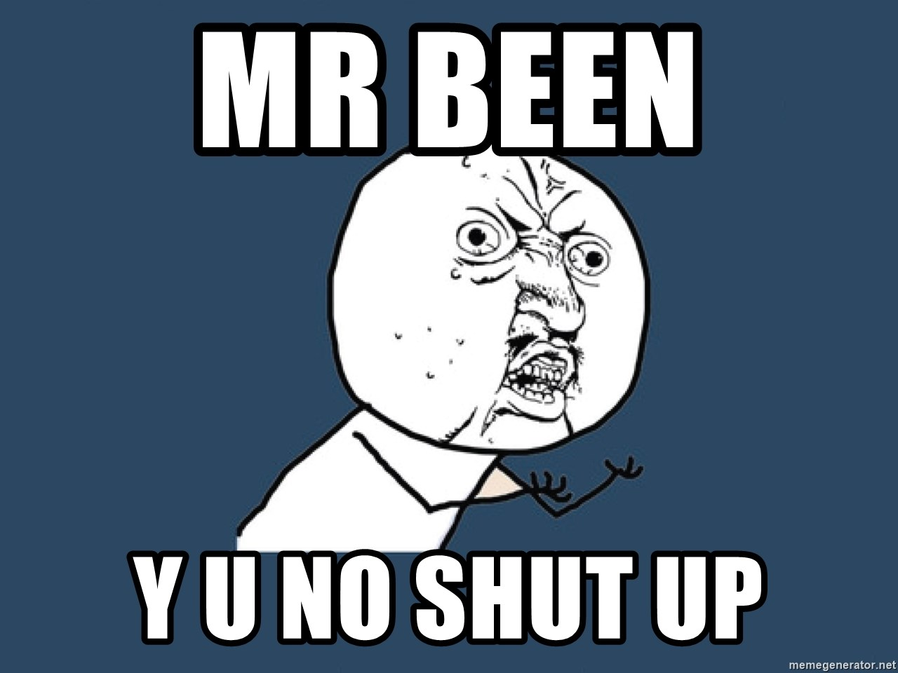 Y U No - mr been  y u no shut up