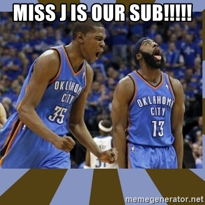 Durant & James Harden - Miss J is Our sub!!!!!