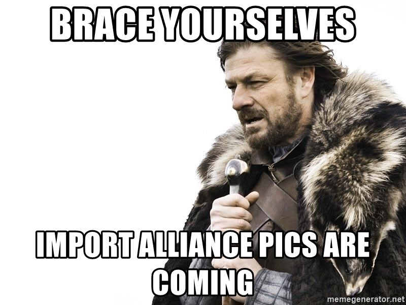 Winter is Coming - Brace yourselves Import alliance pics are coming