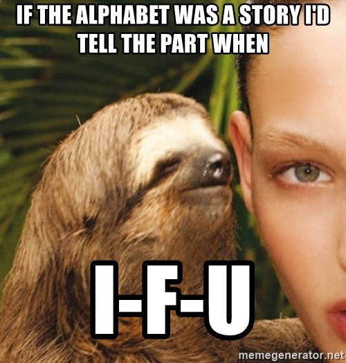 The Rape Sloth - If the alphabet was a story i'd tell the part when I-f-u