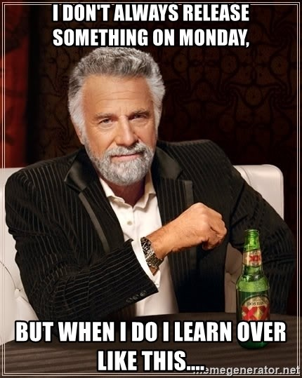 The Most Interesting Man In The World - I don't always release something on monday, But when i do i learn over like this....