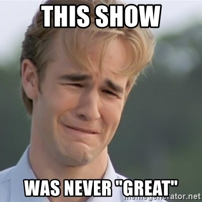 """Dawson's Creek - This SHOW WAS NEVER """"GREAT"""""""
