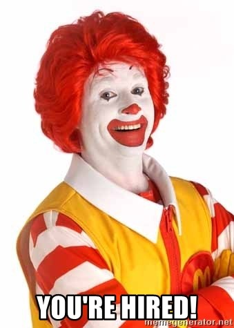 Ronald Mcdonald -  You're hired!