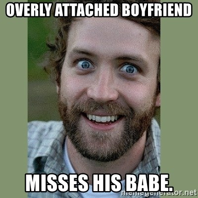 Overly Attached Boyfriend - OverLy attached boyfriend Misses his babe.