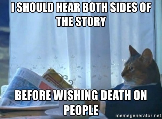 newspaper cat realization - I should hear both sides of the story before wishing death on people