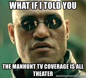 What if I told you / Matrix Morpheus - what if i told you the manhunt tv coverage is all theater
